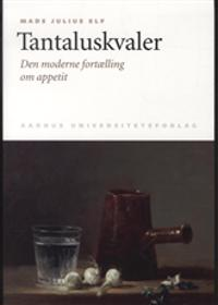 Tantaluskvaler: Den Moderne Fortaelling Om Appetit