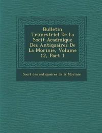 Bulletin Trimestriel de La Soci T Acad Mique Des Antiquaires de La Morinie, Volume 12, Part 1