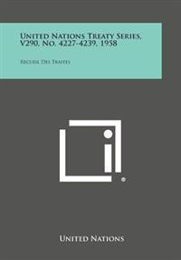 United Nations Treaty Series, V290, No. 4227-4239, 1958: Recueil Des Traites