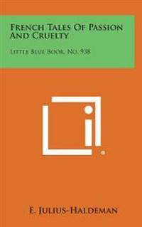 French Tales of Passion and Cruelty: Little Blue Book, No. 938