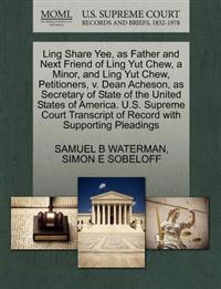 Ling Share Yee, as Father and Next Friend of Ling Yut Chew, a Minor, and Ling Yut Chew, Petitioners, V. Dean Acheson, as Secretary of State of the United States of America. U.S. Supreme Court Transcript of Record with Supporting Pleadings