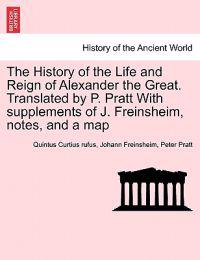 The History of the Life and Reign of Alexander the Great. Translated by P. Pratt with Supplements of J. Freinsheim, Notes, and a Map