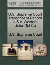 U.S. Supreme Court Transcript of Record U S V. Western Union Tel Co