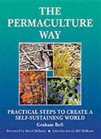 Permaculture way - practical steps to create a self-sustaining world