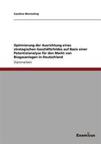 Optimierung Der Ausrichtung Eines Strategischen Geschaftsfeldes Auf Basis Einer Potentialanalyse Fur Den Markt Von Biogasanlagen in Deutschland