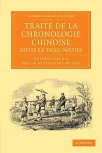 Traite De La Chronologie Chinoise, Divise En Trois Parties