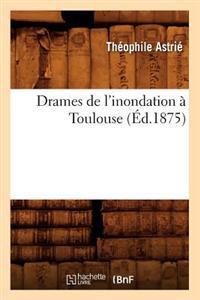 Drames de l'Inondation � Toulouse (�d.1875)