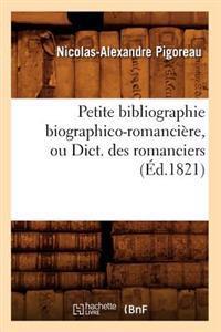 Petite Bibliographie Biographico-Romanciere, Ou Dict. Des Romanciers (Ed.1821)