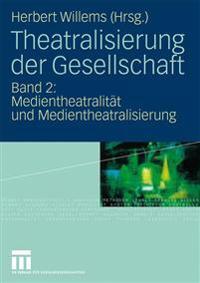 Theatralisierung Der Gesellschaft: Band 2: Medientheatralitat Und Medientheatralisierung