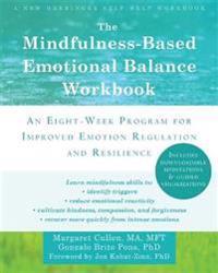 The Mindfulness-Based Emotional Balance Workbook: An Eight-Week Program for Improved Emotion Regulation and Resilience