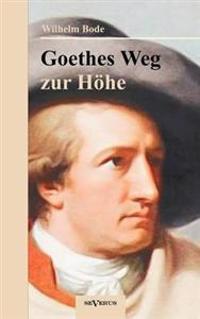 Goethes Weg Zur H He. Eine Biographische Charakterstudie