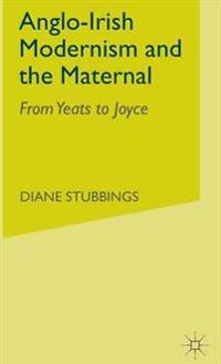 Anglo-Irish Modernism and the Maternal