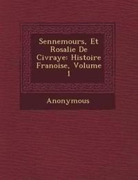 Sennemours, Et Rosalie de Civraye: Histoire Fran Oise, Volume 1