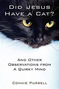 Did Jesus Have a Cat?: And Other Observations from a Quirky Mind