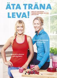 Äta träna leva! . enkla & goda recept, träningsprogram i tre steg, inre balans