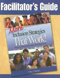 Facilitator's Guide, More Inclusion Strategies That Work!