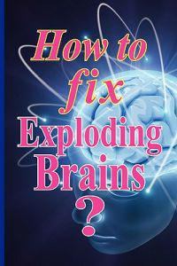 How to Fix Exploding Brains?