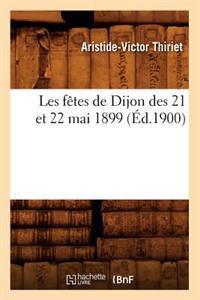 Les Fetes de Dijon Des 21 Et 22 Mai 1899, (Ed.1900)