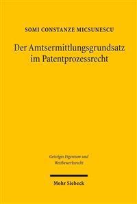 Der Amtsermittlungsgrundsatz Im Patentprozessrecht: Uberlegungen Zur Reform Des Patentnichtigkeitsverfahrens
