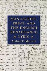 Manuscript, Print, and the English Renaissance Lyric