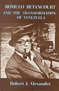 Romulo Betancourt and the Transformation of Venezuela