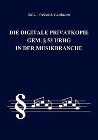 Die Digitale Privatkopie Gem. 53 Urhg in Der Musikbranche