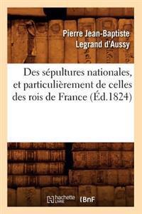 Des S�pultures Nationales, Et Particuli�rement de Celles Des Rois de France (�d.1824)