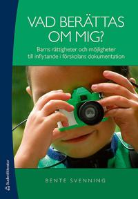 Vad berättas om mig? : barns rättigheter och möjligheter till inflytande i förskolans dokumentation