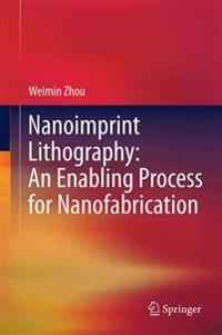 Nanoimprint Lithography: An Enabling Process for Nanofabrication