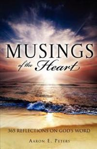 Musings of the Heart: 365 Reflections on God's Word