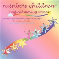 Rainbow Children(r)-Magical Moving Stories: Stories with Movement, Dance, Yoga, and Song
