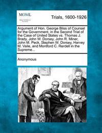 Argument of Hon. George Bliss of Counsel for the Government, in the Second Trial of the Case of United States vs. Thomas J. Brady, John W. Dorsey, John R. Miner, John M. Peck, Stephen W. Dorsey, Harvey M. Vaile, and Montford C. Rerdell in the Supreme...