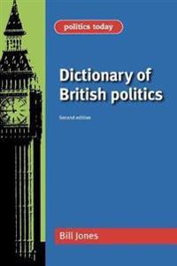Dictionary of British Politics: Second Edition
