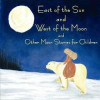 East of the Sun and West of the Moon and Other Moon Stories