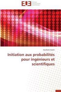 Initiation aux probabilités pour ingénieurs et scientifiques