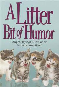 A Litter Bit of Humor: Laughs, Sayings & Reminders to Think Paws-Itive