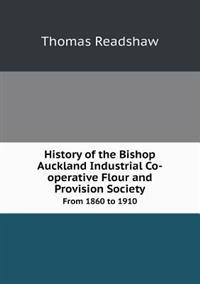 History of the Bishop Auckland Industrial Co-Operative Flour and Provision Society from 1860 to 1910
