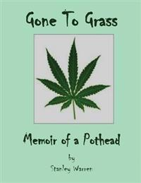 Gone to Grass: Memoir of a Pothead