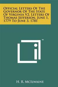 Official Letters of the Governor of the State of Virginia V2, Letters of Thomas Jefferson, June 1, 1779 to June 3, 1781