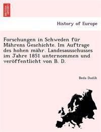 Forschungen in Schweden Fur Mahrens Geschichte. Im Auftrage Des Hohen Mahr. Landesausschusses Im Jahre 1851 Unternommen Und Veroffentlicht Von B. D.