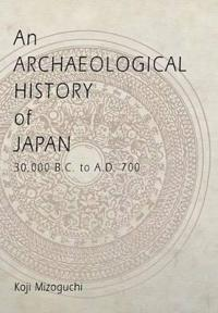 An Archaeological History of Japan, 30,000 B.C. to A.D. 700