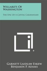 Willard's of Washington: The Epic of a Capital Caravansary