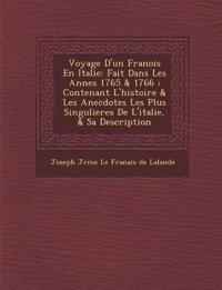 Voyage D'Un Fran OIS En Italie: Fait Dans Les Ann Es 1765 & 1766: Contenant L'Histoire & Les Anecdotes Les Plus Singulieres de L'Italie, & Sa Descript