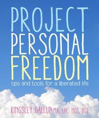 Project Personal Freedom: Tips and Tools for a Liberated Life