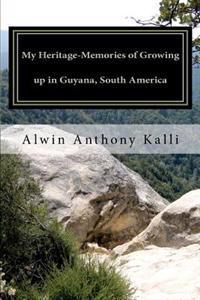 My Heritage- Memories of Growing Up in Guyana, South America