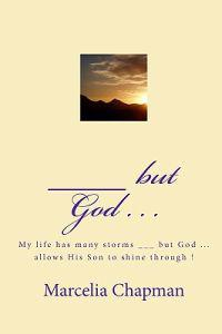 ___ But God . . .: My Life Has Many Storms ___ But God ... Allows His Son to Shine Through !