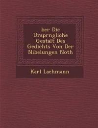 ¿ber Die Urspr¿ngliche Gestalt Des Gedichts Von Der Nibelungen Noth