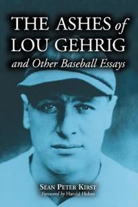 The Ashes of Lou Gehrig and Other Baseball Essays