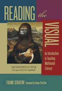 Reading the Visual: An Introduction to Teaching Multimodal Literacy