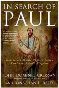 In Search of Paul: How Jesus's Apostle Opposed Rome's Empire with God's Kingdom
